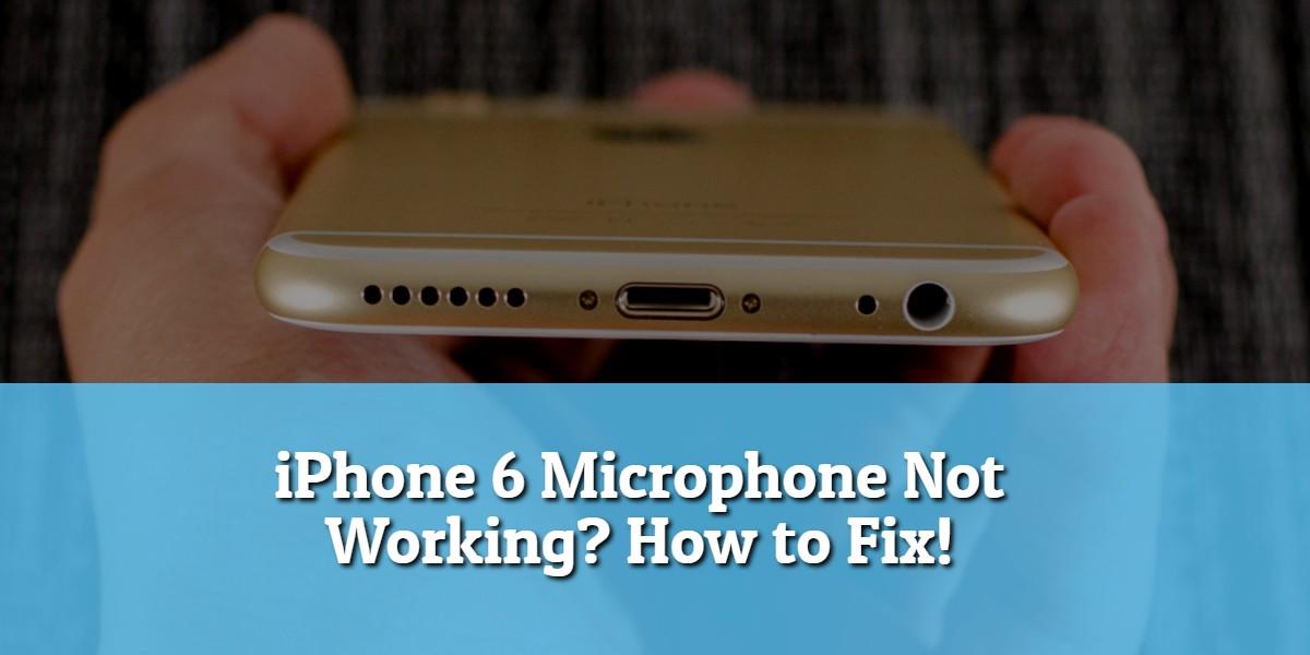 Le microphone de l'iPhone 6 ne fonctionne pas?  Comment réparer