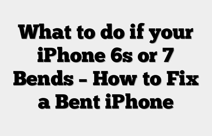 Que faire si votre iPhone 6s ou 7 se plie