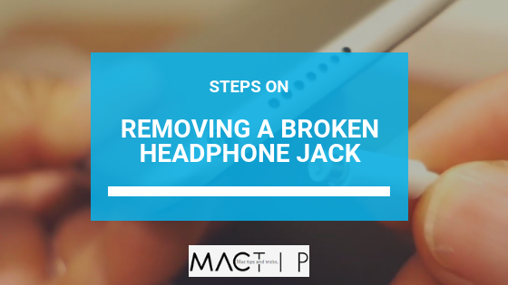 Retrait d'une prise casque cassée – Conseils pour les utilisateurs d'appareils Apple – MacTip